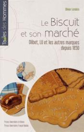 Biscuit et son marché ; Olibet, Lu et les autres marques depuis 1850 - Couverture - Format classique