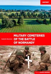 Vente livre :  Military cemeteries of the battle of Normandy  - Isabelle Bournier