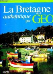 La Bretagne Authentique Par Geo  - Dominique Le Brun