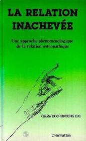 La relation inachevée ; une approche phenoménologique de la relation ostéopathique - Couverture - Format classique