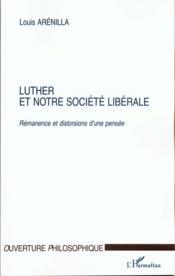 Luther Et Notre Societe Liberale ; Remanence Et Distorsions D'Une Pensee - Couverture - Format classique