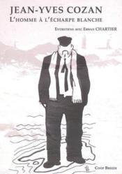Jean-Yves Cozan ; l'homme à l'écharpe blanche - Couverture - Format classique