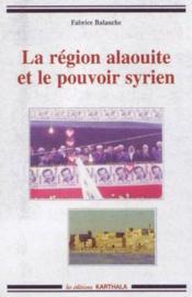 La région alaouite et le pouvoir syrien - Couverture - Format classique