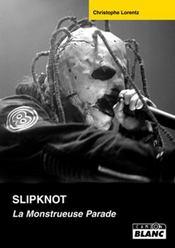 Slipknot ; la monstrueuse parade - Intérieur - Format classique