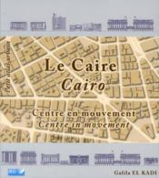 Vente  Le Caire ; centre en mouvement ; Cairo ; centre in movement  - Galila El Kadi