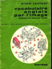 Vocabulaire Anglais Par L'Image, Classes Du Second Cycle - Couverture - Format classique