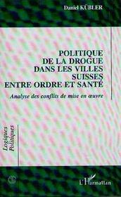 Politique De La Drogue Dans Les Villes Suisses Entre Ordre Et Sante ; Analyse Des Conflits De Mise En Oeuvre - Intérieur - Format classique