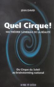 Quel cirque ! ; ma théorie générale de la réalité ; du Cirque du Soleil au brainstorming national - Couverture - Format classique