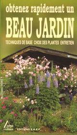 Obtenez rapidement un beau jardin ; techniques de base choix des plantes entretien - Intérieur - Format classique