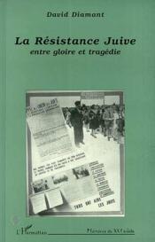 La résistance Juive, entre gloire et tragédie - Couverture - Format classique