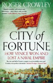 Vente livre :  City of fortune: how venice won and lost a naval empire  - Roger Crowley