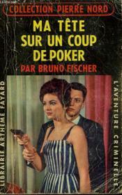 Ma Tete Sur Un Coup De Poker. Collection L'Aventure Criminelle N° 79. - Couverture - Format classique