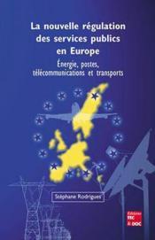 La nouvelle regulation des services publics en europe ; energie postes telecommunications et transport - Couverture - Format classique