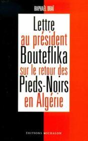 Lettre Au President Bouteflika Sur Le Retour Des Pieds-Noirs En Algerie - Couverture - Format classique