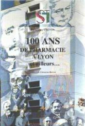100 Ans De Pharmacie A Lyon Et Ailleurs - Couverture - Format classique