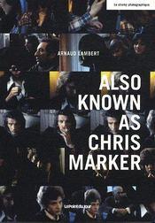 Also known as Chris Marker - Couverture - Format classique
