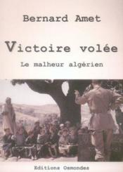 Victoire Volee ; Le Malheur Algerien - Couverture - Format classique