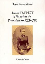 Jeanne Tréhot, La Fille Cachée De Pierre-Auguste Renoir - Couverture - Format classique