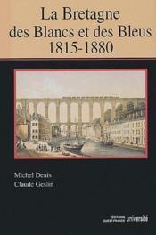 La Bretagne des blancs et des bleus ; 1815-1880 - Couverture - Format classique