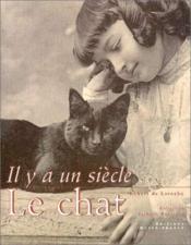 Il Y A Un Siecle Le Chat - Couverture - Format classique