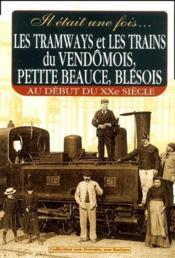 Les tramways et les trains du vendômois ; petite beauce ; blésois au début du XXe siècle - Couverture - Format classique