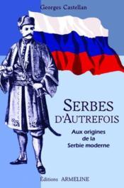 Serbes d'autrefois ; aux origines de la Serbie moderne - Couverture - Format classique