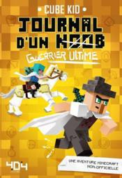 Journal d'un Noob T.5 ; guerrier ultime  - Cube Kid