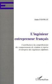 L'ingenieur entrepreneur francais ; contribution à la compréhension des comportements de création et reprise d'entreprise des ingénieurs diplômés - Couverture - Format classique