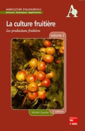 La culture fruitiere - volume 2 : les productions fruitieres (2. ed.) - (collection agriculture d'au - Couverture - Format classique