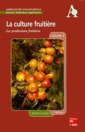 La culture fruitiere - volume 2 : les productions fruitieres (2. ed.) - (collection agriculture d'au - Couverture - Format classique