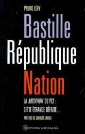 Bastille, République, Nation ; la mutation du PCF : cette étrange défaite - Couverture - Format classique