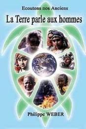 La Terre Parle Aux Hommes - Ecoutons Nos Anciens - Couverture - Format classique