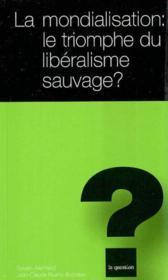 La Mondialisation Le Triomphe Du Liberalisme Sauvage ? - Couverture - Format classique
