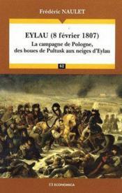Eylau (8 février 1807) ; la campagne de Pologne, de boues de Pultusk aux neiges d'Eylau - Couverture - Format classique