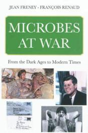 Vente livre :  Microbes at war ; from the dark ages to modern times  - Jean Freney - Francois Renaud