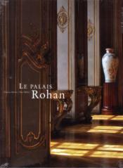 Le palais Rohan de Strasbourg ; l'oeuvre commune d'un évêque et d'un architecte, Armand Rohan de Soubise et Robert de Cotte - Couverture - Format classique