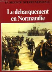La Seconde Guerre Mondiale - Le Debarquement En Normandie - Couverture - Format classique