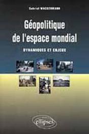 Geopolitique De L'Espace Mondial Dynamiques Et Enjeux - Couverture - Format classique