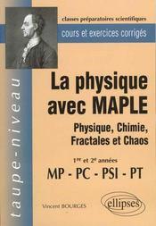 La Physique Avec Maple Physique Chimie Fractales Et Chaos 1re Et 2e Annees Mp-Pc-Psi-Pt Cours Exerc. - Intérieur - Format classique