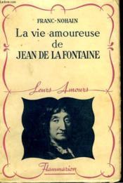 La Vie Amoureuse De Jean De La Fontaine. Collection : Leurs Amours. - Couverture - Format classique