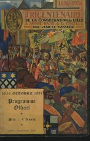 1634-1934 Tricentenaire De La Consecration De Lille A Notre Dame De La Treille Par Jean Le Vasseur. Programme Officiel - Couverture - Format classique