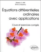 Vente livre :  Equations Differentielles Ordinaires Avec Applications Cours Et Exercices Corriges  - Attili Cheaytou
