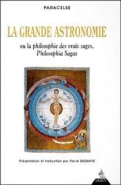La Grande Astronomie ; Ou La Philosophie Des Vrais Sages, Philisophia Sagax - Couverture - Format classique