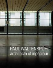 Paul Waltenspühl ; architecte et ingénieur - Couverture - Format classique