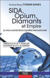 Vente  Sida, opium, diamants et empire ; le virus mortel de la cupidité internationale  - Nancy Turner Banks