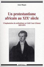 Un protestantisme africain au XIX siècle ; l'implantation du méthodisme en Gold Coast (Ghana) 1835-1874 - Couverture - Format classique