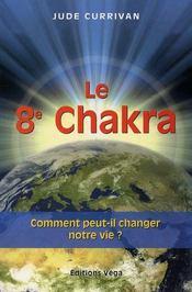 Le 8e Chakra ; Comment Peut-Il Changer Notre Vie ? - Intérieur - Format classique