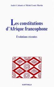 Les constitutions d'Afrique francophone ; évolutions récentes - Couverture - Format classique