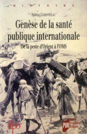 Genèse de la santé publique internationale ; de la peste d'orient à l'OMS - Couverture - Format classique