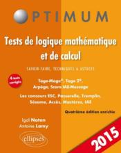 Vente livre :  Tests De Logique Mathematique Et De Calcul 4e Edittion 2015 4 Tests Corriges Tage-Mage Arpege Score  - Lamy Natan